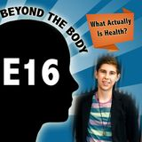 BEYOND THE BODY #16: WHAT ACTUALLY IS HEALTHY?