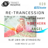 Trance Reserve - Trance Reserve Re Trancession 028 Northern Angel Guest  on GTI.Radio [16-7-19]