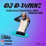 DJ D-VARNZ #ABSOLUTEBANGERS02 SOULFUL SOUL MIX