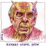 Bizarro Gospel Show - Songs for the End of Times
