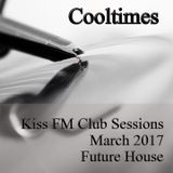 Cooltimes - Kiss FM Club Sessions 25.03.2017 Future House