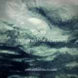 29: Trauma and the Aftermath