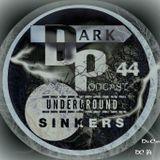 Dark Underground Podcast 044 - Sinkers