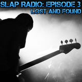 SLAP Radio: Episode 3 - Lost and Found