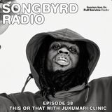 SongByrd Radio - Episode 38 - This or That with Jukumari Clinic
