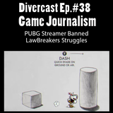 Divercast Ep.38: Game Journalism