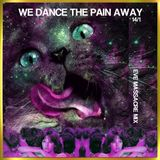 we dance the pain away mix 14.1