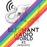 Elephant Radio World #3 (26/06/2013)