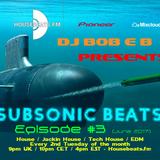 DJ Bob E B's SubSonic Beats Episode 03 - HouseBeats.FM (Aired 13-06-2017) #EDM #BIGROOM #DJBOBEB