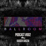 Ballroom Podcast 002 with Kaiser Souzai