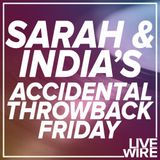 Sarah and India's Accidental Throwback Friday 24/11/17