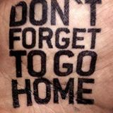((((((   DONT   FORGET   TO  GO   HOME   ))))))
