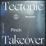 Pinch w/ Riko Dan [Tectonic Takeover] - 11th February 2018
