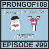 Prongof108 #99 w/ Epsilove & Eva Geist 29.11.2017