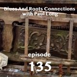 Blues And Roots Connections, with Paul Long: episode 135