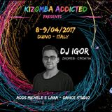 Dj Igor -  Kizomba Live Mix @ Kizomba Addicted, Duino, Italy (April 2017)