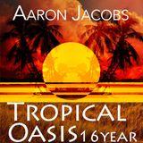 Aaron Jacobs :: Tropical Oasis 16 Year