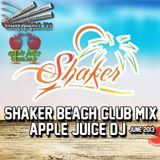 Apple Juice DJ - Shaker Beach Club Mix (June 2013)