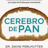 """Libro Leído Para Vos: """"Cerebro de Pan"""". Dr. David Perlmutter - 11/12"""