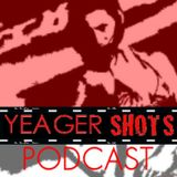 YEAGERSHOTS PODCAST APRIL 2018