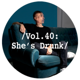 Liminal Sounds Vol.40: She's Drunk
