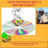 'AINT NOTHING BUT A HOUSE PARTY' - DJ James 'KC' Jones, Jr./A Stillwater MixMaster Production
