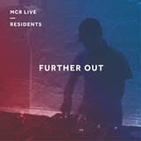 Further Out - Friday 6th April 2018 - MCR Live Residents