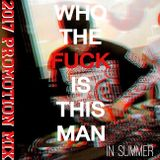 WHO THE FUCK IS THIS MAN / 2017 Summer Promotion Mix