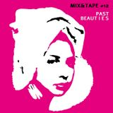 Mix&Tape #12 - Past Beauties