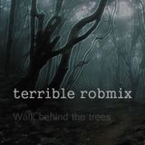 Walk behind the Trees - Terrible Robmix