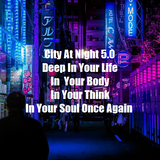 City At Night 5.0 - Deep In Your Life, In Your Body, In Your Think, In Your Soul Once Again