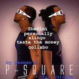 P SQUARE (shekini, personally, alingo, taste the money, collabo)
