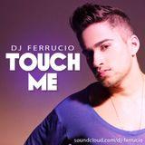 TOUCH ME (JANUARY-2014)  - DJ FERRUCIO
