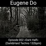 """Episode 002 """"Dark Half"""" (Dark&Hard Techno 132bpm)"""