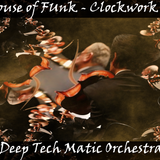 DeepTechMatic Orchestra - House of Funk - Clockwork