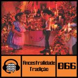 #066 Ancestralidade e Tradição