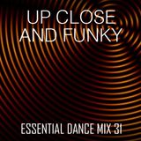 Up Close & Funky - Essential Dance Mix 31