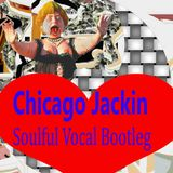 Chicago Jackin Soulful Vocals Bootleg