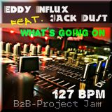 B2B - Eddy Influx feat. Jack Dust - what´s going on 127 BPM (Project Jam)
