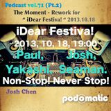 "Podcast vol.71 (Pt.2) - The Moment - Rework for "" iDear Festiva! "" 2013.10.18"