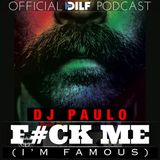 DJ PAULO-F#CK ME I'M FAMOUS (Sleaze-Afterhours-Tech)-Official DILF Podcast