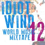 Idiot Wind World Music Mixtape #12