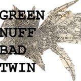 GREEN NUFF - BAD TWIN