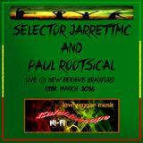 Selector JarrettMC & Paul Rootsical @ New Beehive Bradford March 2016
