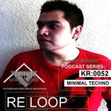 PODCAST SERIES | KR: 0052 | ARTIST: RE LOOP | FROM : MÉXICO CITY | GENRE: MINIMAL TECHNO