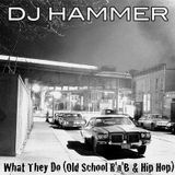 DJ Hammer - What They Do (Old School R'n'B and Hip-Hop)