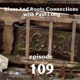 Blues And Roots Connections, with Paul Long: episode 109