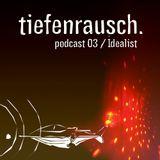 Tiefenrausch Podcast 03 | Idealist