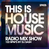 THIS IS HOUSE MUSIC EP#25 122 BPM's By DJ SASH #ForYou