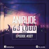 ANIRUDe - GO LOUD [Episode #007]